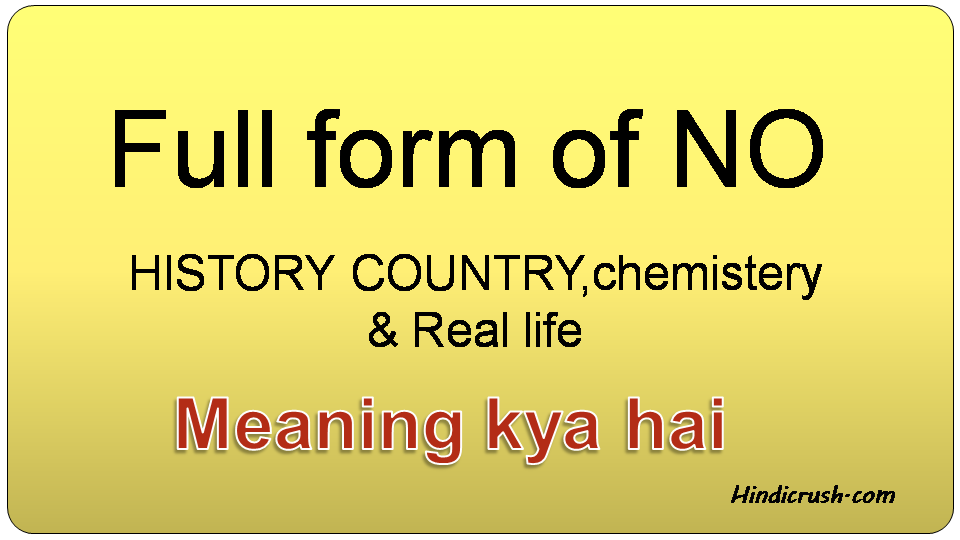 full form of no in rela life,country and chemistery.